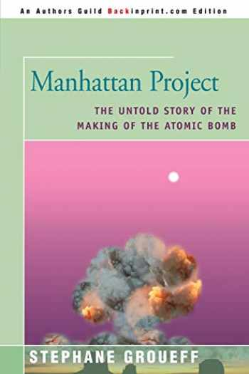 9780595092383-0595092381-Manhattan Project: The Untold Story of the Making of the Atomic Bomb