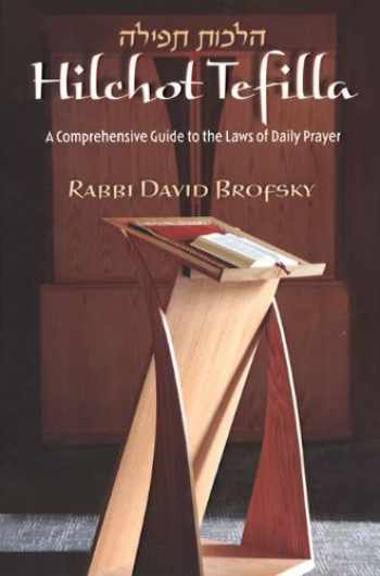 9781602801646-1602801649-Hilchot Tefila: A Comprehensive Guide to the Laws of Daily Prayer
