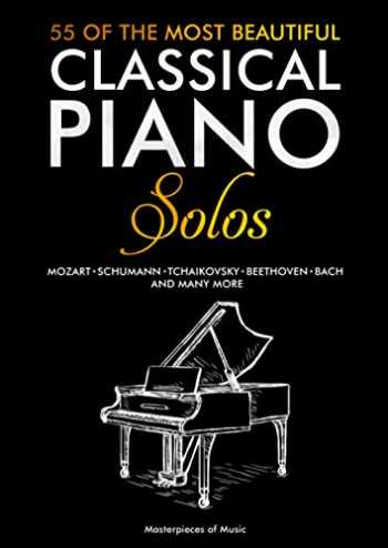 9781086319446-1086319443-55 Of The Most Beautiful Classical Piano Solos: Bach, Beethoven, Chopin, Debussy, Handel, Mozart, Satie, Schubert, Tchaikovsky and more