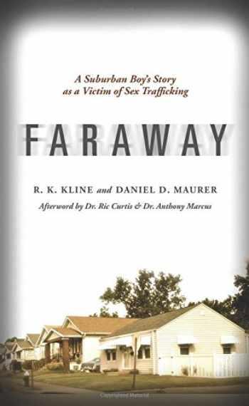 9781634132077-1634132076-Faraway: A Suburban Boy's Story as a Victim of Sex Trafficking