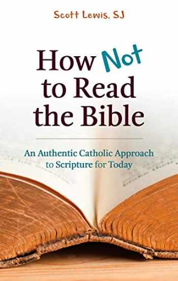 9780809155033-0809155036-How Not to Read the Bible: An Authentic Catholic Approach to Scripture for Today
