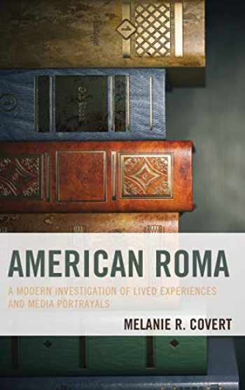 9781498558396-1498558399-American Roma: A Modern Investigation of Lived Experiences and Media Portrayals