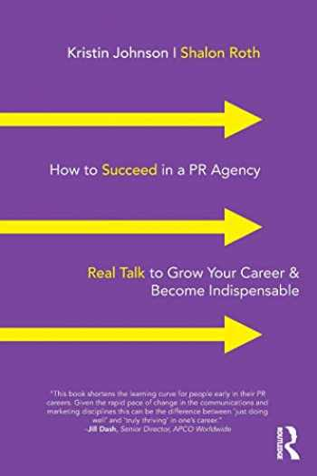 9781138352681-1138352683-How to Succeed in a PR Agency: Real Talk to Grow Your Career & Become Indispensable