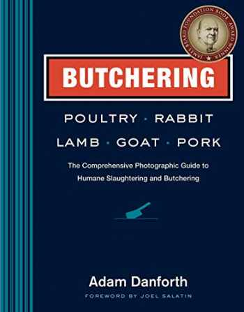 9781612121826-1612121829-Butchering Poultry, Rabbit, Lamb, Goat, and Pork: The Comprehensive Photographic Guide to Humane Slaughtering and Butchering