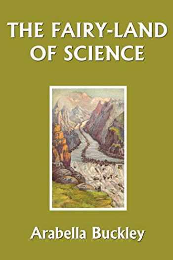 9781599150246-1599150247-The Fairy-Land of Science (Yesterday's Classics)