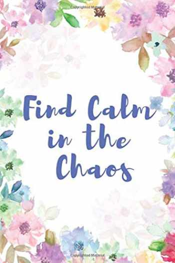 9781794389298-1794389296-Find Calm in The Chaos: A Writing Prompt Journal with Positive Prompts to Calm The Mind, Soothe the Anxiety and Depression