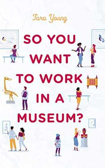 9781538124093-1538124092-So You Want to Work in a Museum? (American Alliance of Museums)