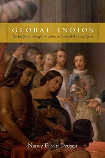 9780822358589-0822358581-Global Indios: The Indigenous Struggle for Justice in Sixteenth-Century Spain (Narrating Native Histories)