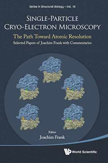 9789813234857-9813234857-Single-particle Cryo-electron Microscopy: The Path Toward Atomic Resolution/ Selected Papers Of Joachim Frank With Commentaries (Series in Structural Biology)