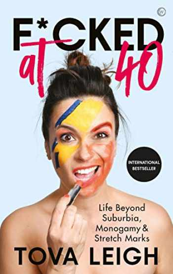 9781786782694-1786782693-F*cked at 40: Life Beyond Suburbia, Monogamy and Stretch Marks