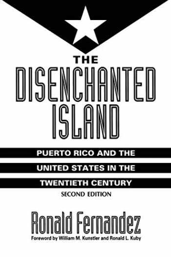 9780275952273-0275952274-The Disenchanted Island: Puerto Rico and the United States in the Twentieth Century, 2nd Edition