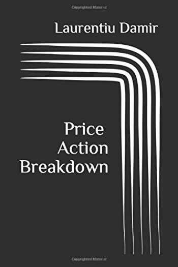 9781530176748-1530176743-Price Action Breakdown: Exclusive Price Action Trading Approach to Financial Markets