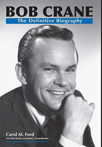 9780991033072-0991033078-Bob Crane: The Definitive Biography