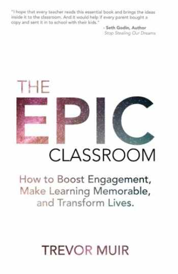 9780692910924-0692910921-The Epic Classroom: How to Boost Engagement, Make Learning Memorable, and Transform Lives