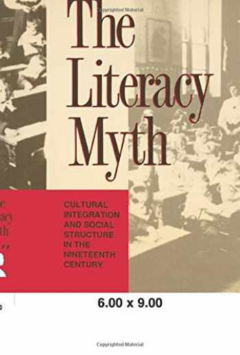 9780887388842-0887388841-The Literacy Myth: Cultural Integration and Social Structure in the Nineteenth Century (Cultural Integration and Social Structure in the Nineteeth C)