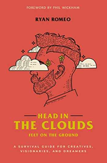 9780310358169-0310358167-Head in the Clouds, Feet on the Ground: A Survival Guide for Creatives, Visionaries, and Dreamers