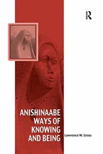 9781138247482-1138247480-Anishinaabe Ways of Knowing and Being (Vitality of Indigenous Religions)