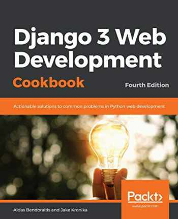 9781838987428-1838987428-Django 3 Web Development Cookbook: Actionable solutions to common problems in Python web development, 4th Edition