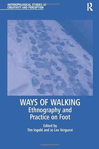 9781138244627-1138244627-Ways of Walking: Ethnography and Practice on Foot (Anthropological Studies of Creativity and Perception)