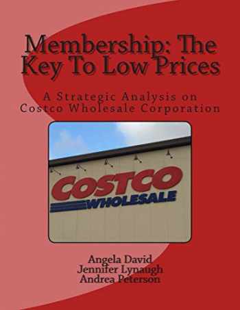 9781503293144-1503293149-Membership: The Key To Low Prices: A Strategic Analysis on Costco Wholesale Corporation