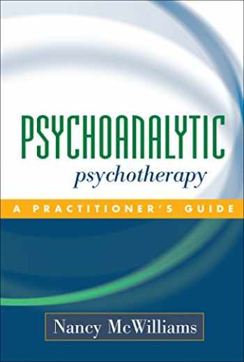 9781593850098-1593850093-Psychoanalytic Psychotherapy: A Practitioner's Guide