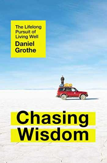 9781400212484-1400212480-Chasing Wisdom: The Lifelong Pursuit of Living Well