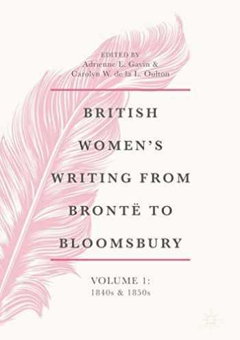 9783319782256-3319782258-British Women's Writing from Brontë to Bloomsbury, Volume 1: 1840s and 1850s (British Women's Writing from Brontë to Bloomsbury, 1840-1940 (1))