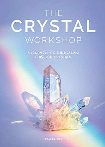 9781579658656-1579658652-The Crystal Workshop: A Journey into the Healing Power of Crystals