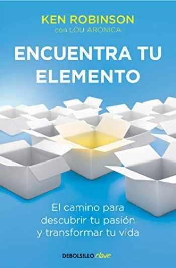 9788490328132-8490328137-Encuentra tu elemento: El camino para descubrir to pasión y transformar tu vida / Finding Your Element (Clave) (Spanish Edition)