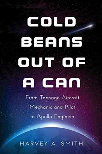 9781937650995-1937650995-Cold Beans Out of a Can: From Teenage Aircraft Mechanic and Pilot to Apollo Engineer