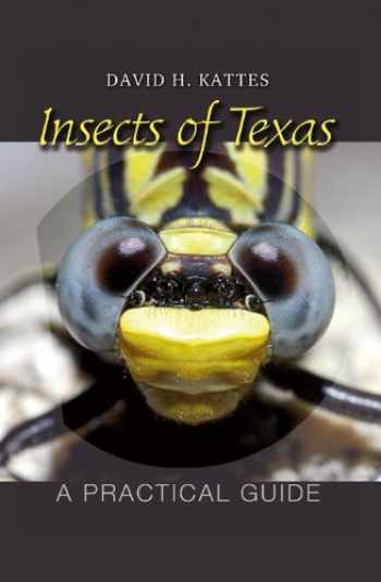 9781603440820-1603440828-Insects of Texas: A Practical Guide (W. L. Moody Jr. Natural History Series)