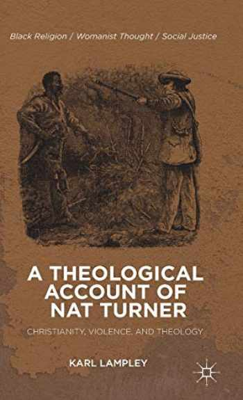 9781137325174-1137325178-A Theological Account of Nat Turner: Christianity, Violence, and Theology (Black Religion/Womanist Thought/Social Justice)