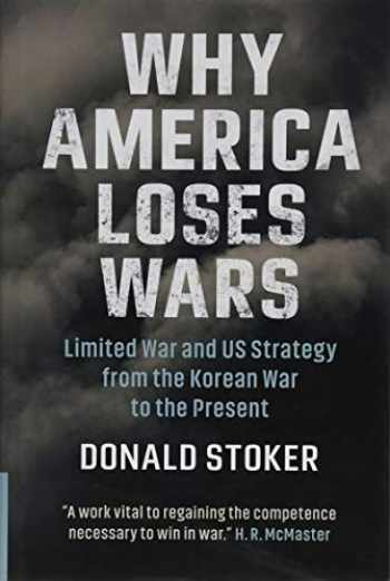 9781108479592-1108479596-Why America Loses Wars: Limited War and US Strategy from the Korean War to the Present