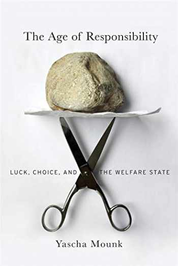 9780674237674-0674237676-The Age of Responsibility: Luck, Choice, and the Welfare State
