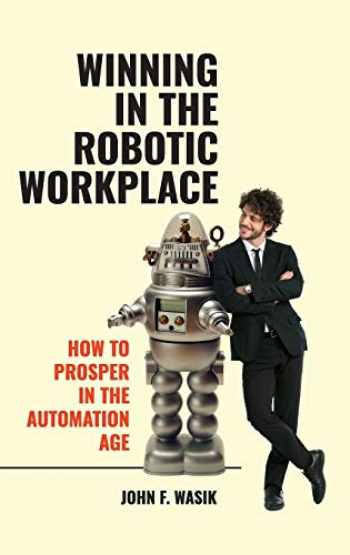 9781440871665-1440871663-Winning in the Robotic Workplace: How to Prosper in the Automation Age