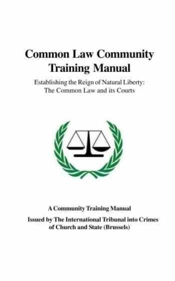 9781496192462-149619246X-Common Law Community Training Manual: Establishing the Reign of Natural Liberty: the Common Law and Its Courts