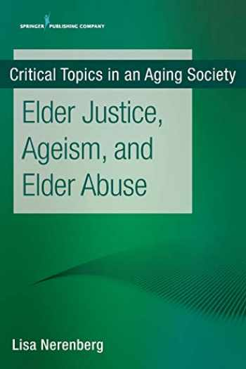9780826147561-0826147569-Elder Justice, Ageism, and Elder Abuse (Critical Topics in an Aging Society)