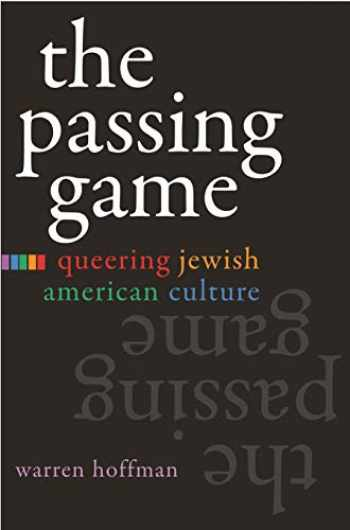 9780815632023-0815632029-The Passing Game: Queering Jewish American Culture (Judaic Traditions in Literature, Music, and Art)