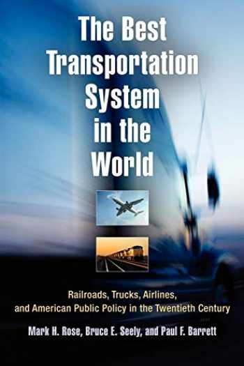 9780812221169-0812221168-The Best Transportation System in the World: Railroads, Trucks, Airlines, and American Public Policy in the Twentieth Century