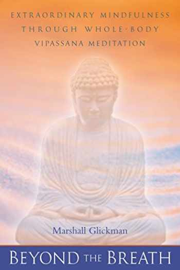 9781582900438-1582900434-Beyond the Breath: Extrordinary Mindfulness through Whole Body Vipassana Meditation