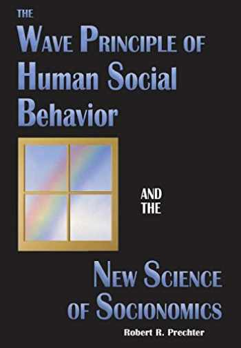 9781946597021-1946597023-The Wave Principle of Human Social Behavior and the New Science of Socionomics (The Science of History and Social Prediction)