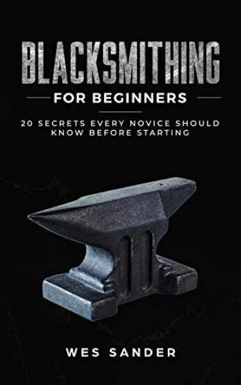 9781710924084-171092408X-Blacksmithing for Beginners: 20 Secrets Every Novice Should Know Before Starting