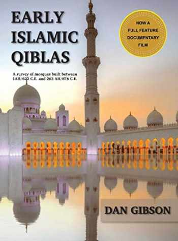9781927581223-1927581222-Early Islamic Qiblas: A survey of mosques built between 1AH/622 C.E. and 263 AH/876 C.E.