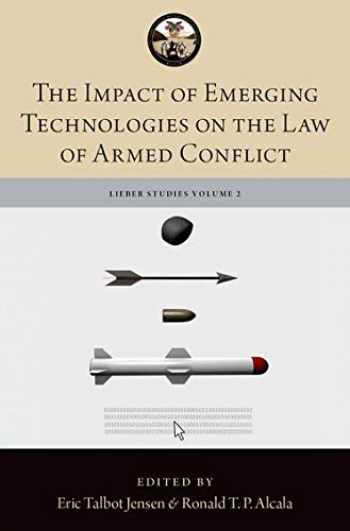 9780190915322-0190915323-The Impact of Emerging Technologies on the Law of Armed Conflict (The Lieber Studies Series)