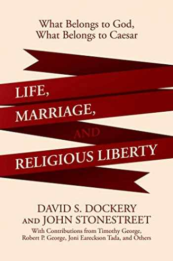 9781642932577-1642932574-Life, Marriage, and Religious Liberty: What Belongs to God, What Belongs to Caesar