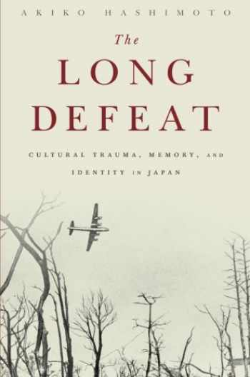 9780190239169-0190239166-The Long Defeat: Cultural Trauma, Memory, and Identity in Japan
