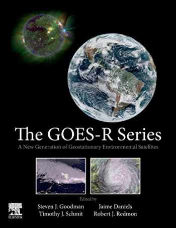 9780128143278-0128143274-The GOES-R Series: A New Generation of Geostationary Environmental Satellites