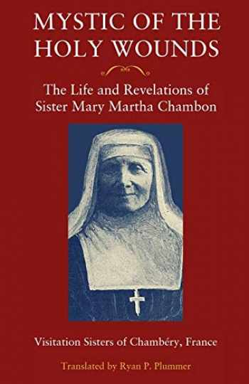 9781732873407-1732873402-Mystic of the Holy Wounds: The Life and Revelations of Sister Mary Martha Chambon