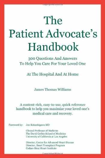 9780984282500-0984282505-The Patient Advocate's Handbook 300 Questions And Answers To Help You Care For Your Loved One At The Hospital And At Home