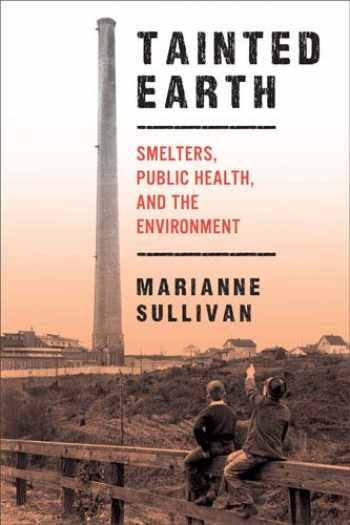 9780813562780-0813562783-Tainted Earth: Smelters, Public Health, and the Environment (Critical Issues in Health and Medicine)